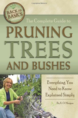The Complete Guide To Pruning Trees And Bushes By K.O. Morgan